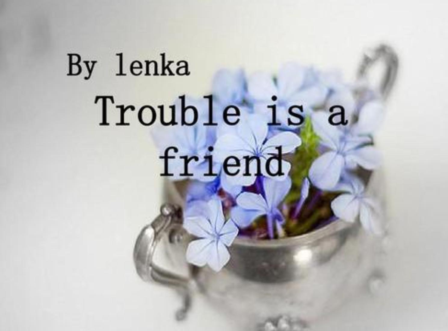 Trouble is a friend 英文歌词